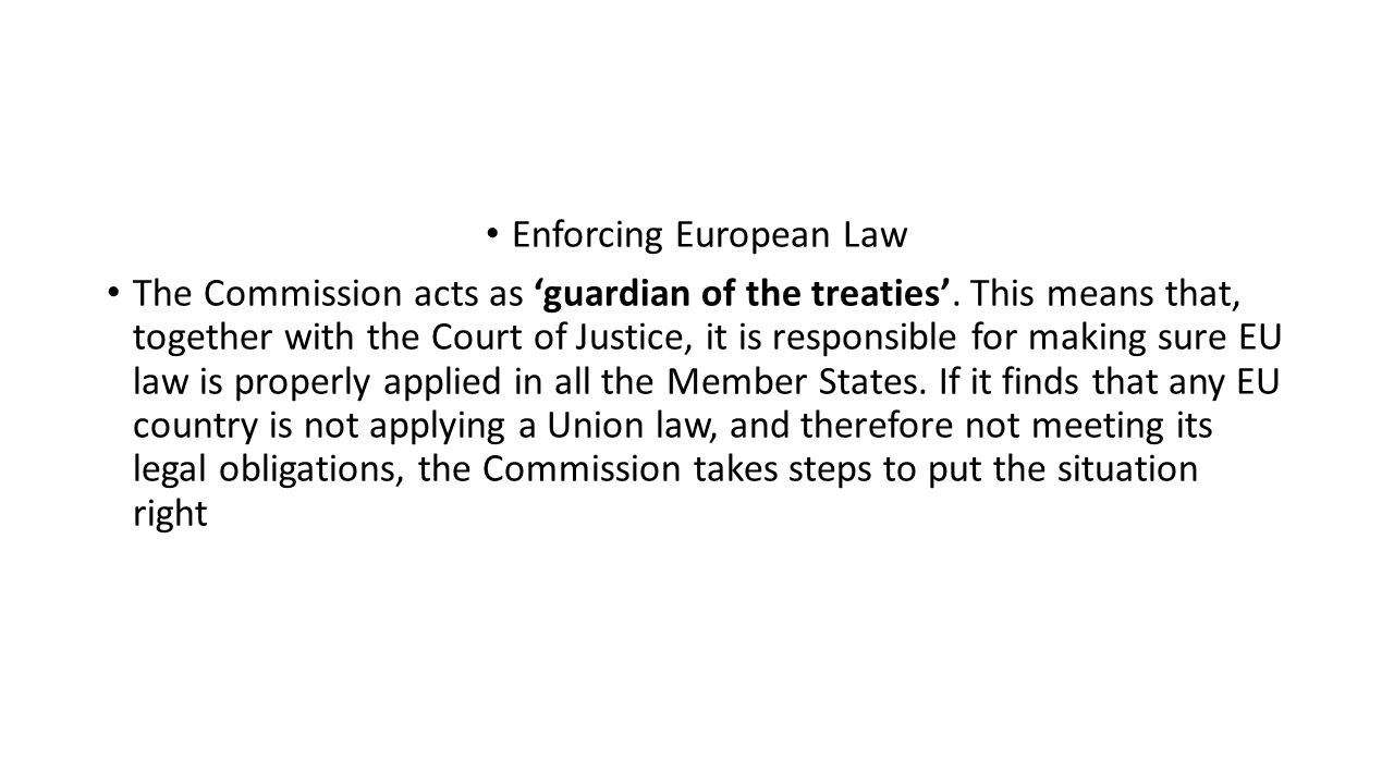 Enforcing European Law The Commission acts as 'guardian of the treaties'.