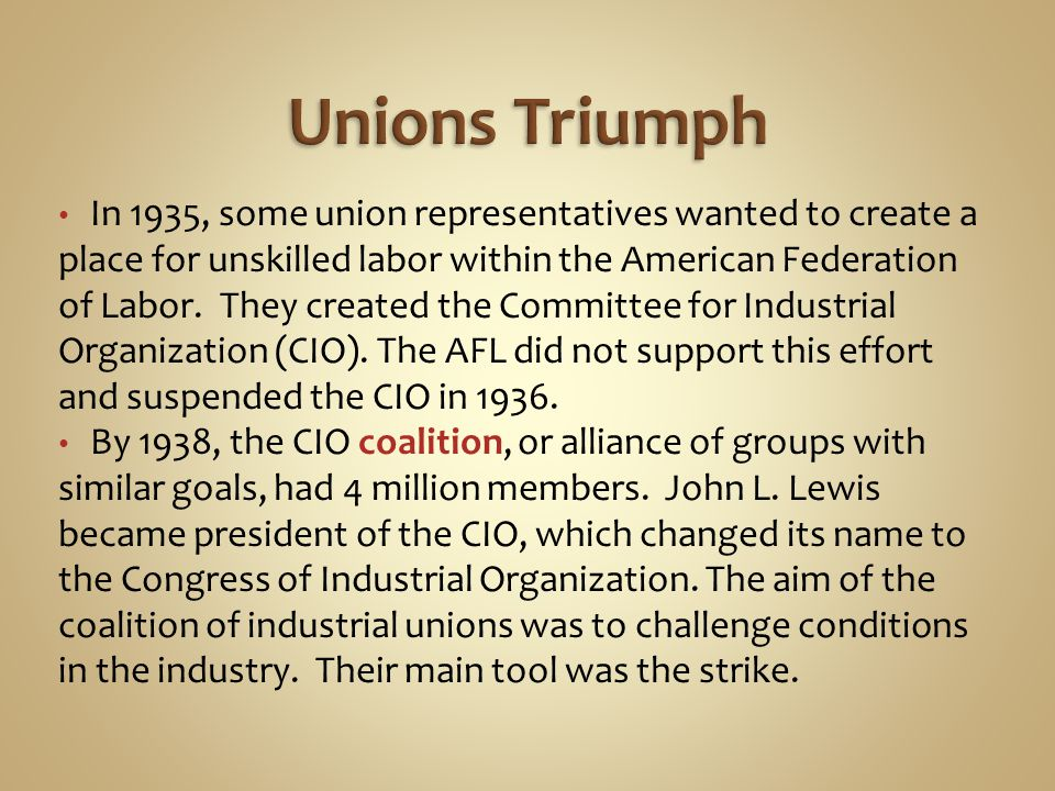In 1935, some union representatives wanted to create a place for unskilled labor within the American Federation of Labor. They created the Committee f