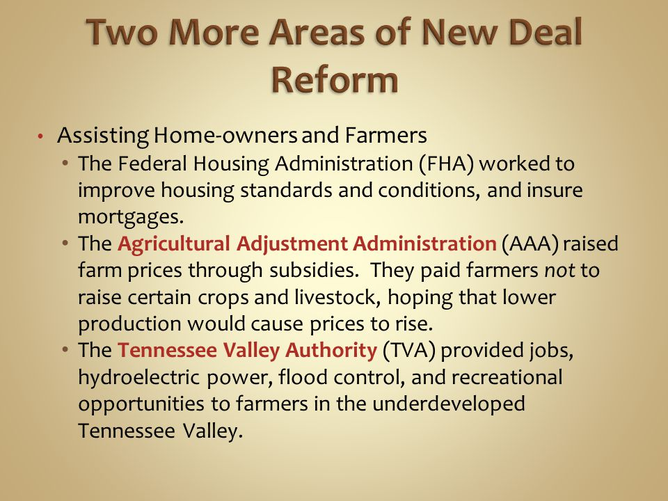 Assisting Home-owners and Farmers The Federal Housing Administration (FHA) worked to improve housing standards and conditions, and insure mortgages. T