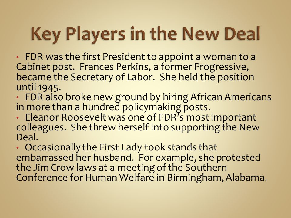 FDR was the first President to appoint a woman to a Cabinet post. Frances Perkins, a former Progressive, became the Secretary of Labor. She held the p