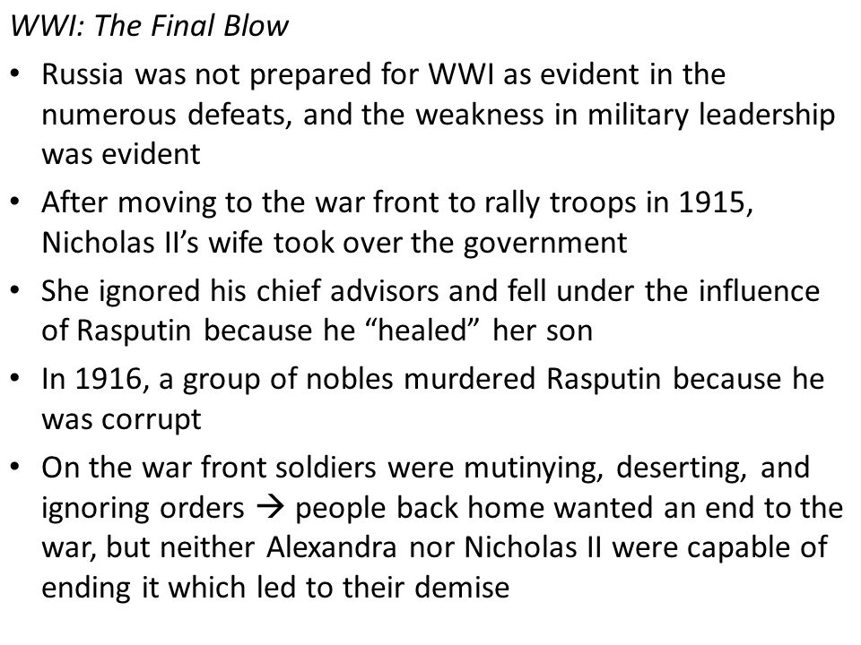 WWI: The Final Blow Russia was not prepared for WWI as evident in the numerous defeats, and the weakness in military leadership was evident After movi