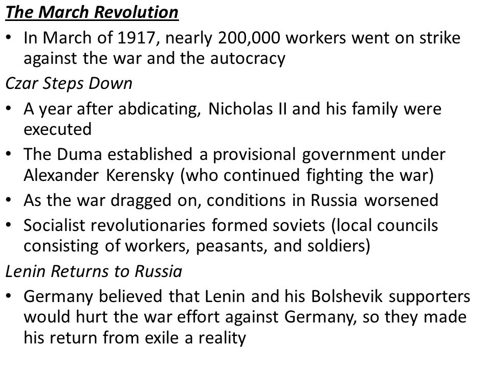 The March Revolution In March of 1917, nearly 200,000 workers went on strike against the war and the autocracy Czar Steps Down A year after abdicating