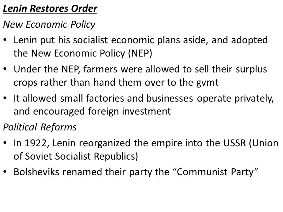 Lenin Restores Order New Economic Policy Lenin put his socialist economic plans aside, and adopted the New Economic Policy (NEP) Under the NEP, farmer