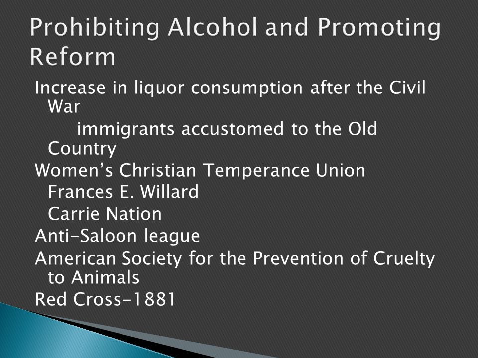 Increase in liquor consumption after the Civil War immigrants accustomed to the Old Country Women's Christian Temperance Union Frances E. Willard Carr