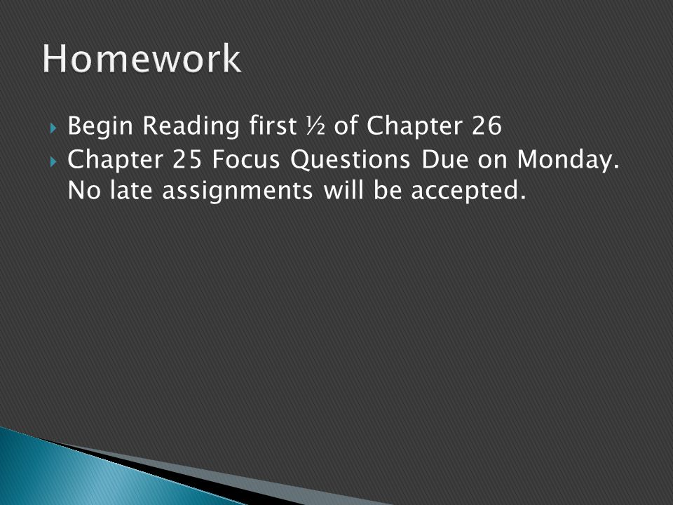  Begin Reading first ½ of Chapter 26  Chapter 25 Focus Questions Due on Monday. No late assignments will be accepted.