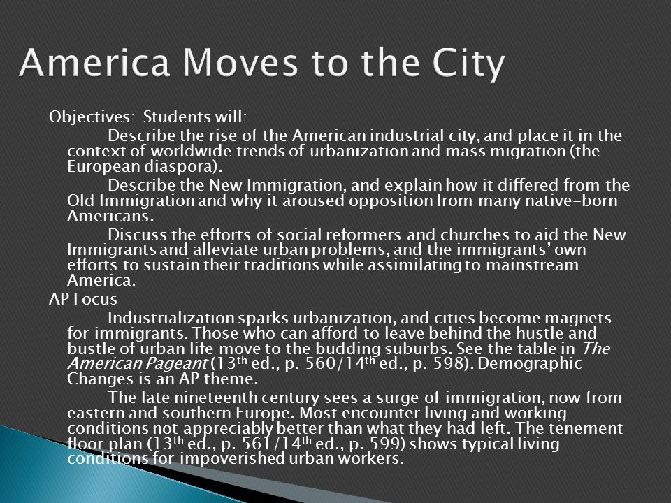Objectives: Students will: Describe the rise of the American industrial city, and place it in the context of worldwide trends of urbanization and mass migration (the European diaspora).
