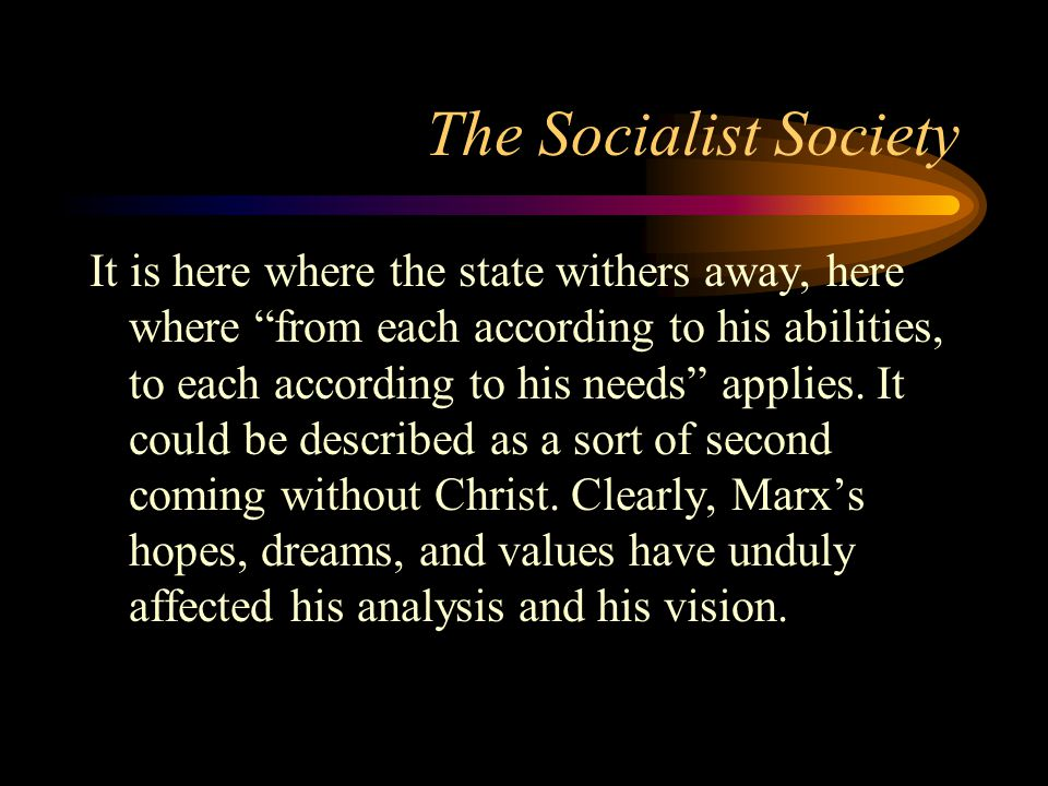 "The Socialist Society It is here where the state withers away, here where ""from each according to his abilities, to each according to his needs"" appli"