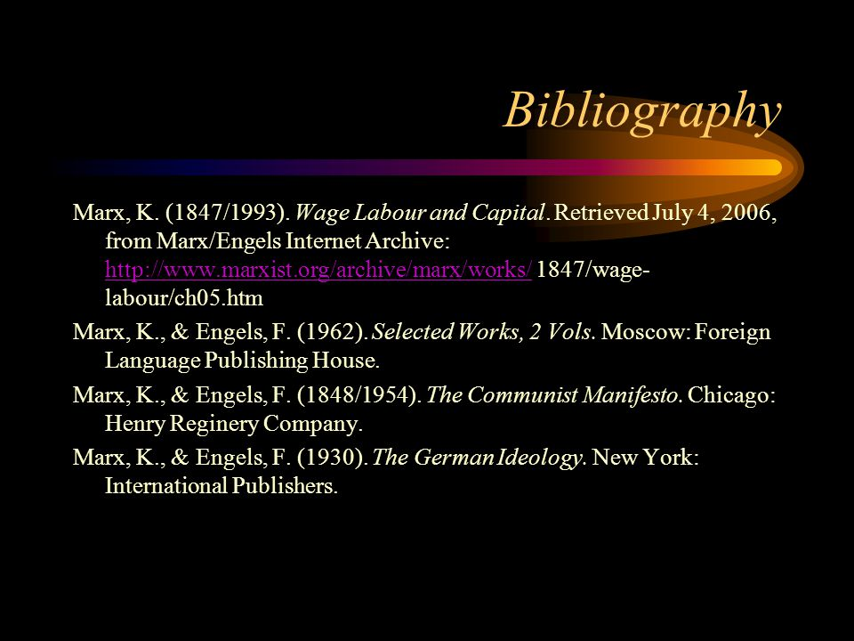 Bibliography Marx, K. (1847/1993). Wage Labour and Capital. Retrieved July 4, 2006, from Marx/Engels Internet Archive: http://www.marxist.org/archive/