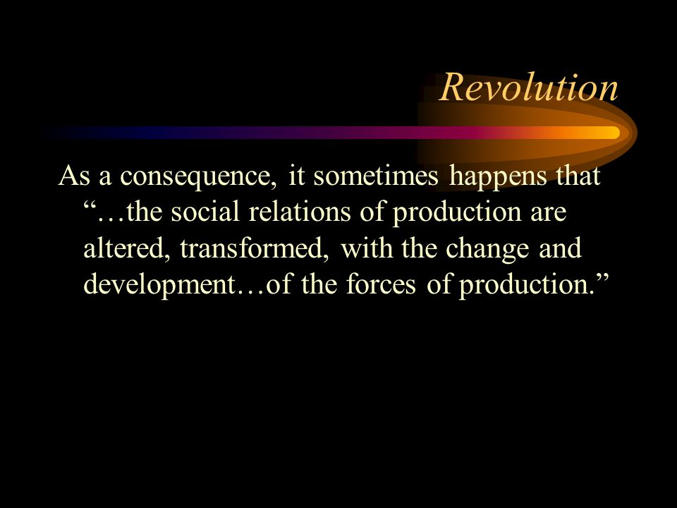 "Revolution As a consequence, it sometimes happens that ""…the social relations of production are altered, transformed, with the change and development…"