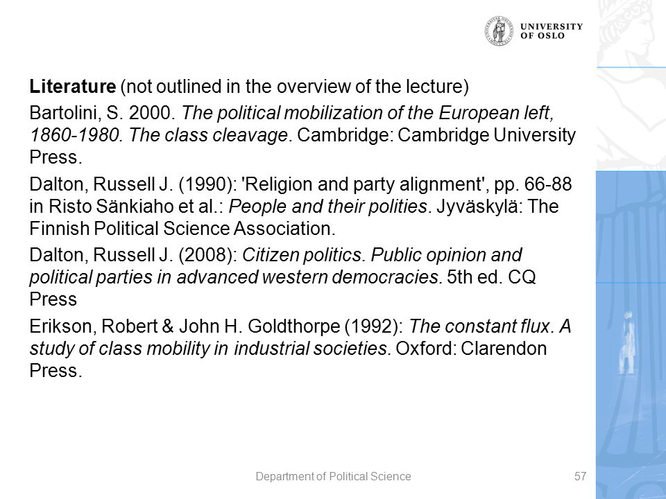 Literature (not outlined in the overview of the lecture) Bartolini, S. 2000. The political mobilization of the European left, 1860-1980. The class cle