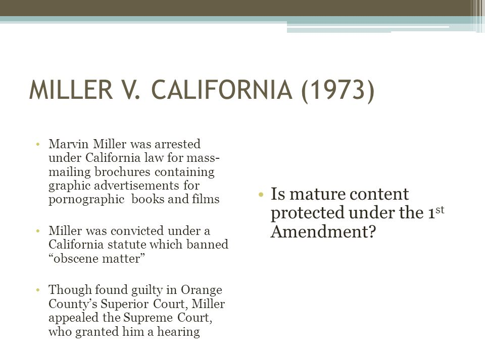 MILLER V. CALIFORNIA (1973) Marvin Miller was arrested under California law for mass- mailing brochures containing graphic advertisements for pornogra
