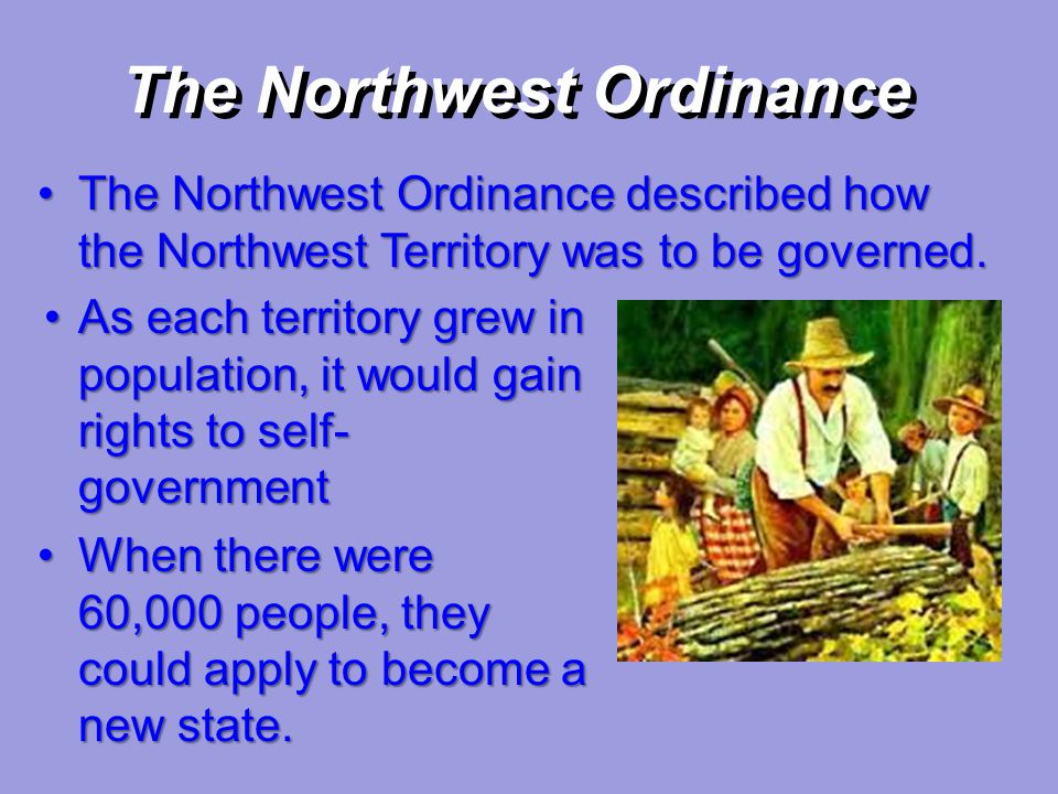 The Northwest Ordinance The Northwest Ordinance described how the Northwest Territory was to be governed.The Northwest Ordinance described how the Nor