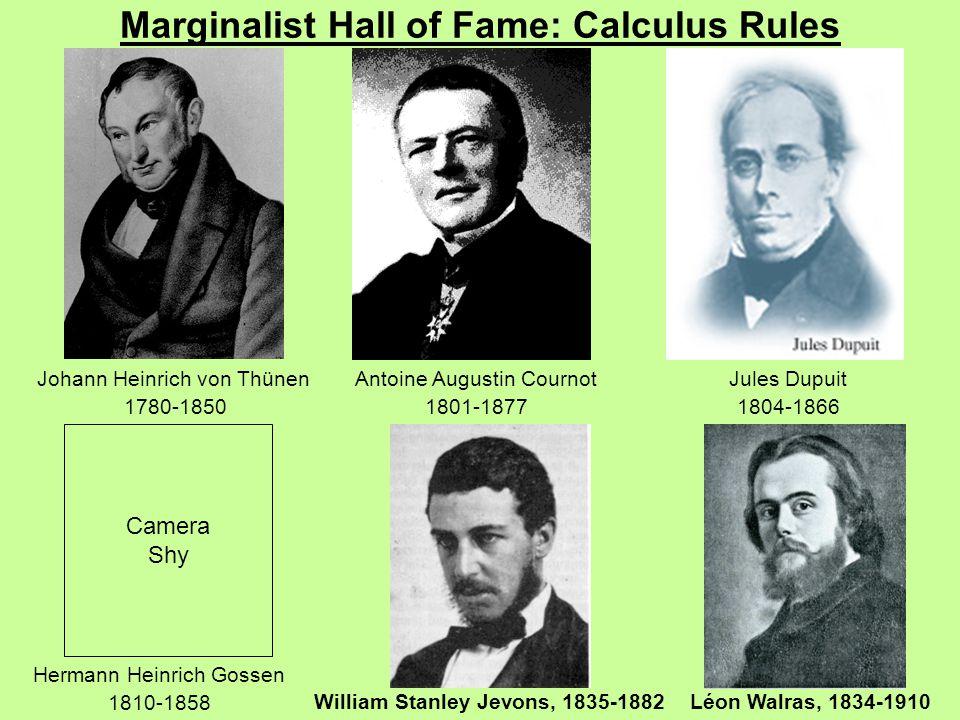 Marginalist Hall of Fame: Calculus Rules Johann Heinrich von Thünen 1780-1850 Antoine Augustin Cournot 1801-1877 Camera Shy Hermann Heinrich Gossen 1810-1858 William Stanley Jevons, 1835-1882Léon Walras, 1834-1910 Jules Dupuit 1804-1866