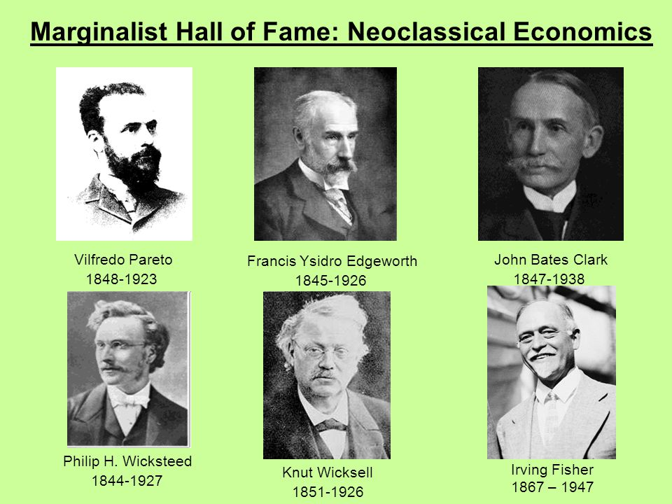 Marginalist Hall of Fame: Neoclassical Economics John Bates Clark 1847-1938 Francis Ysidro Edgeworth 1845-1926 Vilfredo Pareto 1848-1923 Knut Wicksell 1851-1926 Philip H.