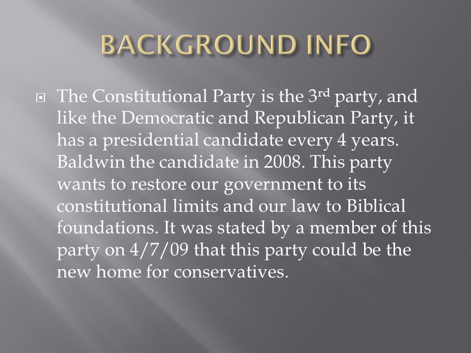  The Constitutional Party is the 3 rd party, and like the Democratic and Republican Party, it has a presidential candidate every 4 years.