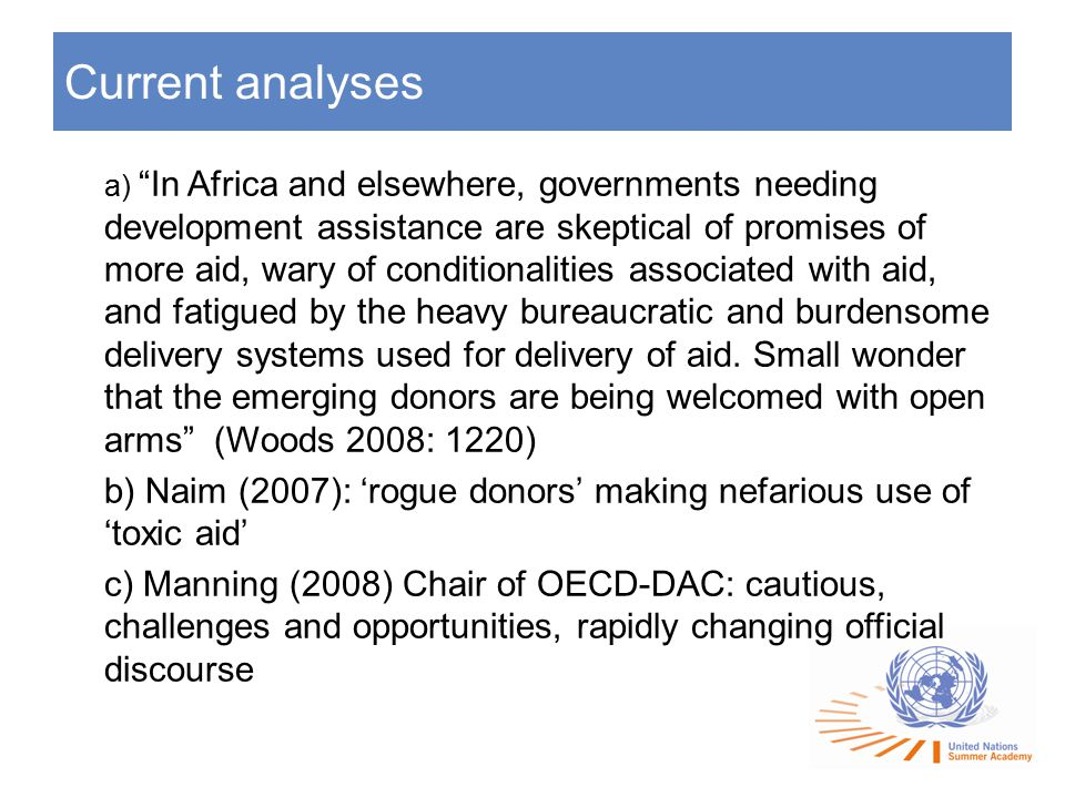 Changing 'mainstream' responses Longstanding neglect, disparagement, lukewarm support for SSDC; Soviet aid studied within Soviet Studies, rarely Development Studies etc –So-called 'non-traditional' donors and development partners largely overlooked by mainstream and critical commentators for decades 2005 a turning point: rapidly (although still partially) changing language within 'mainstream': outreach, to incorporation, to partnership (e.g.