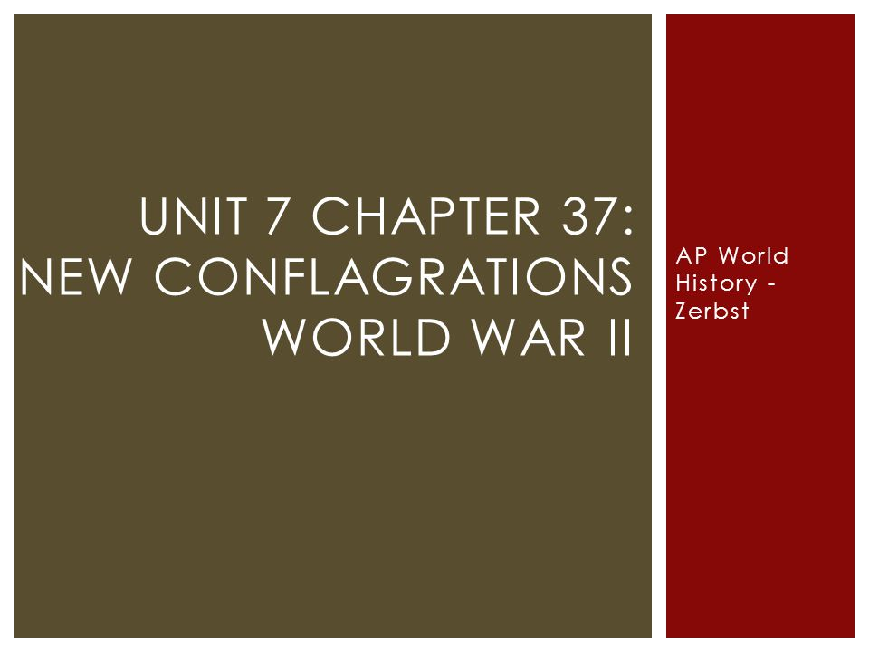AP World History - Zerbst UNIT 7 CHAPTER 37: NEW CONFLAGRATIONS WORLD WAR II