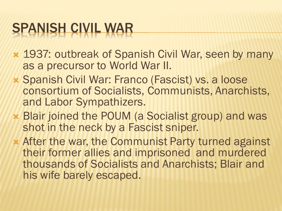 1937: outbreak of Spanish Civil War, seen by many as a precursor to World War II.