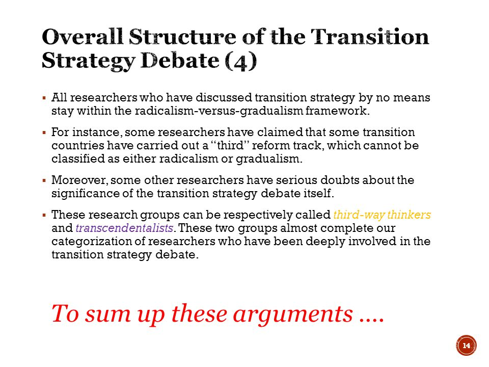  All researchers who have discussed transition strategy by no means stay within the radicalism-versus-gradualism framework.