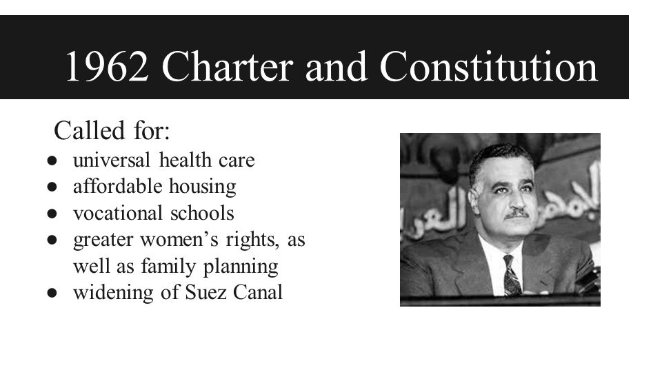 1962 Charter and Constitution Called for: ● universal health care ● affordable housing ● vocational schools ● greater women's rights, as well as family planning ● widening of Suez Canal