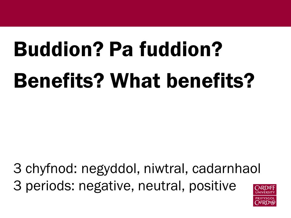Buddion. Pa fuddion. Benefits. What benefits.