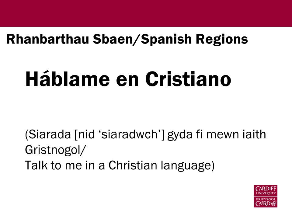 Rhanbarthau Sbaen/Spanish Regions Háblame en Cristiano (Siarada [nid 'siaradwch'] gyda fi mewn iaith Gristnogol/ Talk to me in a Christian language)