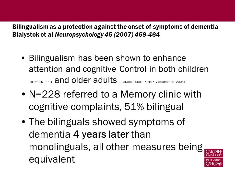 Bilingualism as a protection against the onset of symptoms of dementia Bialystok et al Neuropsychology 45 (2007) 459-464 Bilingualism has been shown t
