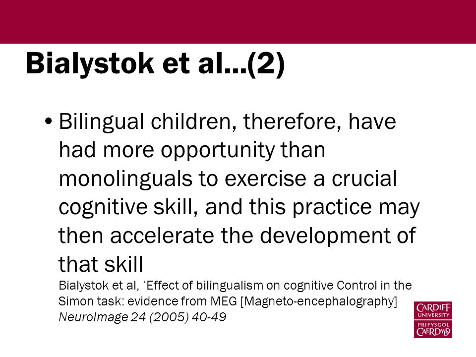 Bilingual children, therefore, have had more opportunity than monolinguals to exercise a crucial cognitive skill, and this practice may then accelerat