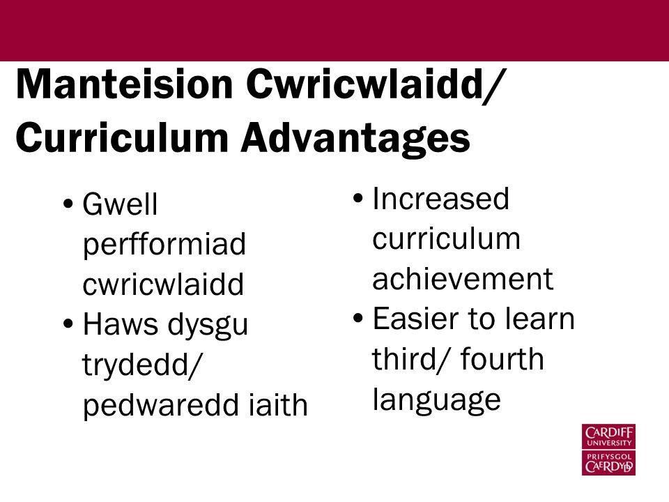 Manteision Cwricwlaidd/ Curriculum Advantages Gwell perfformiad cwricwlaidd Haws dysgu trydedd/ pedwaredd iaith Increased curriculum achievement Easier to learn third/ fourth language