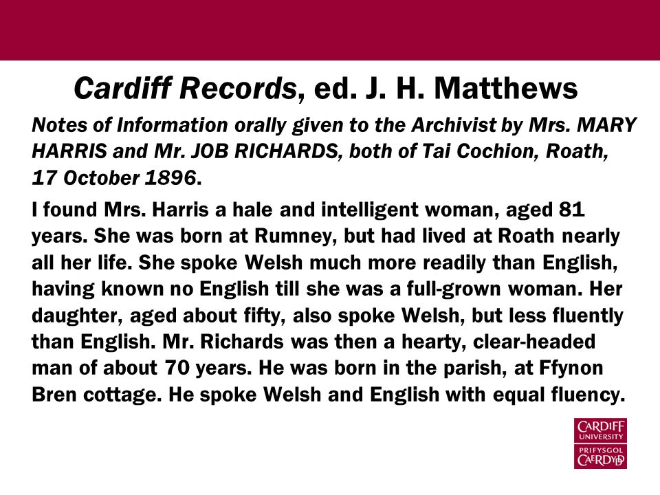 Cardiff Records, ed. J. H. Matthews Notes of Information orally given to the Archivist by Mrs. MARY HARRIS and Mr. JOB RICHARDS, both of Tai Cochion,