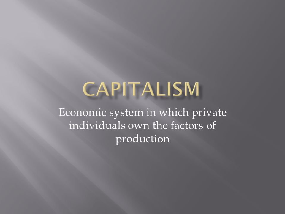 Economic system in which private individuals own the factors of production