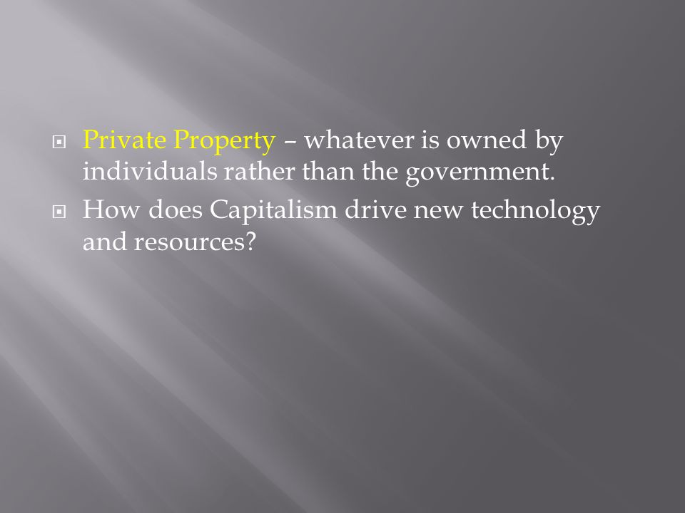  Private Property – whatever is owned by individuals rather than the government.