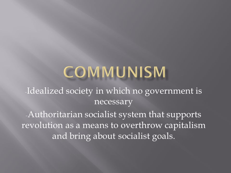 - Idealized society in which no government is necessary - Authoritarian socialist system that supports revolution as a means to overthrow capitalism and bring about socialist goals.