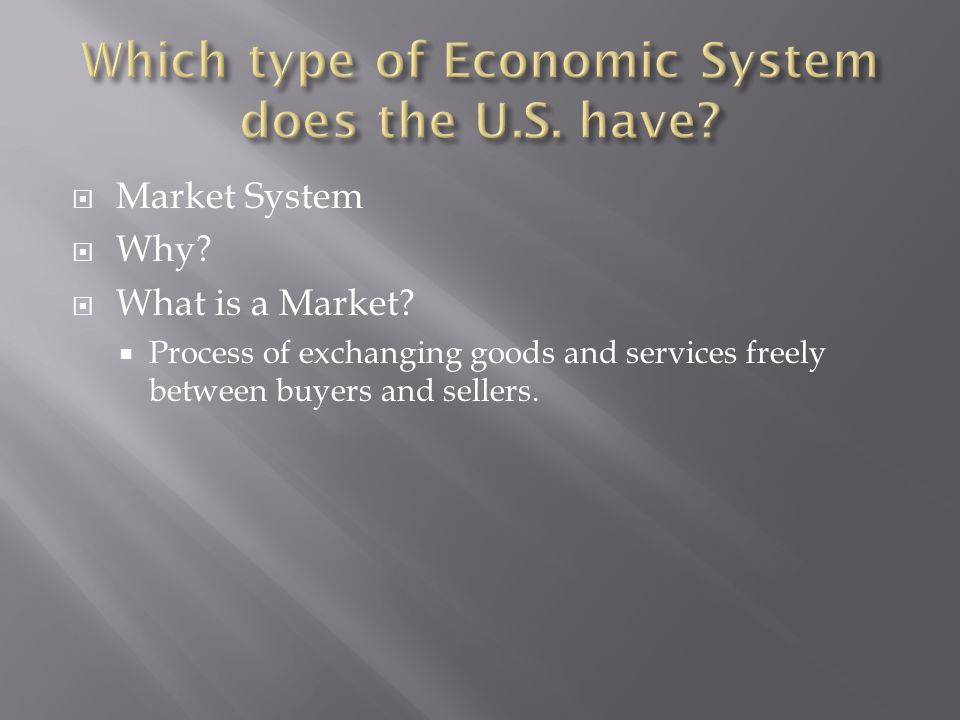  Market System  Why.  What is a Market.
