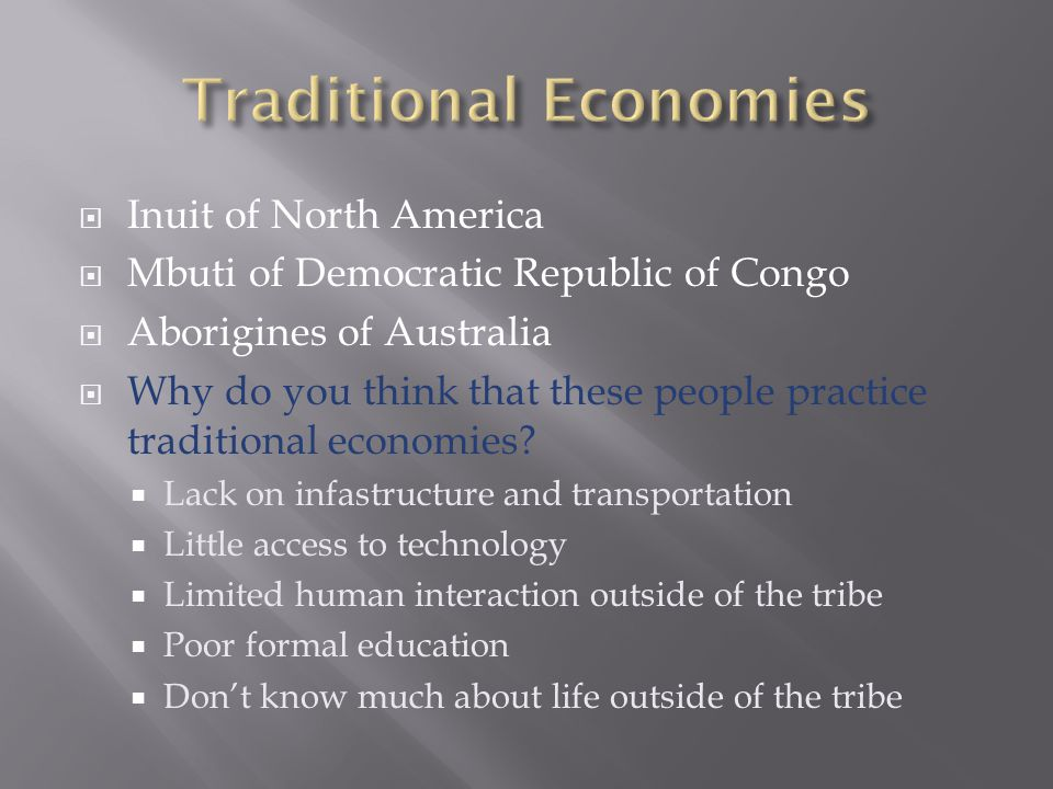  Inuit of North America  Mbuti of Democratic Republic of Congo  Aborigines of Australia  Why do you think that these people practice traditional economies.