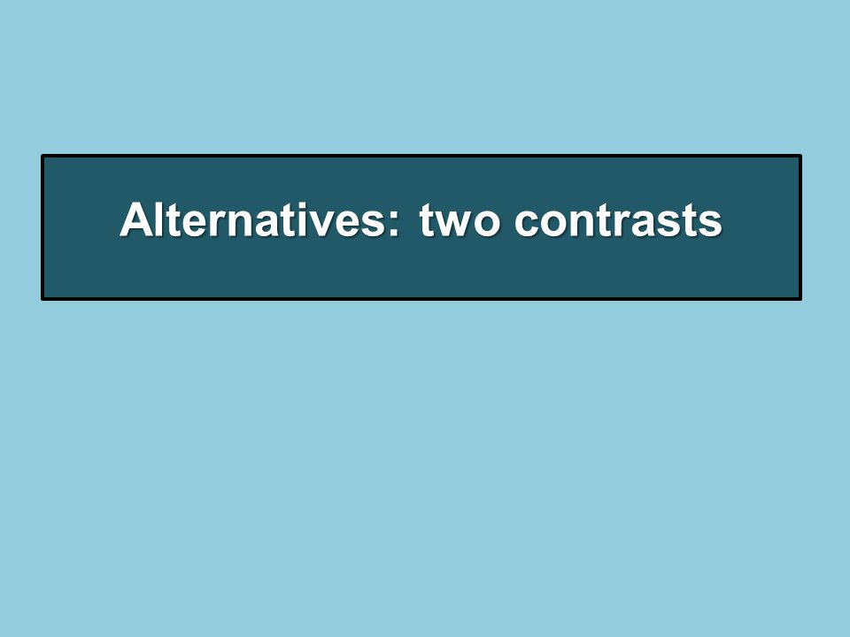 Alternatives: two contrasts