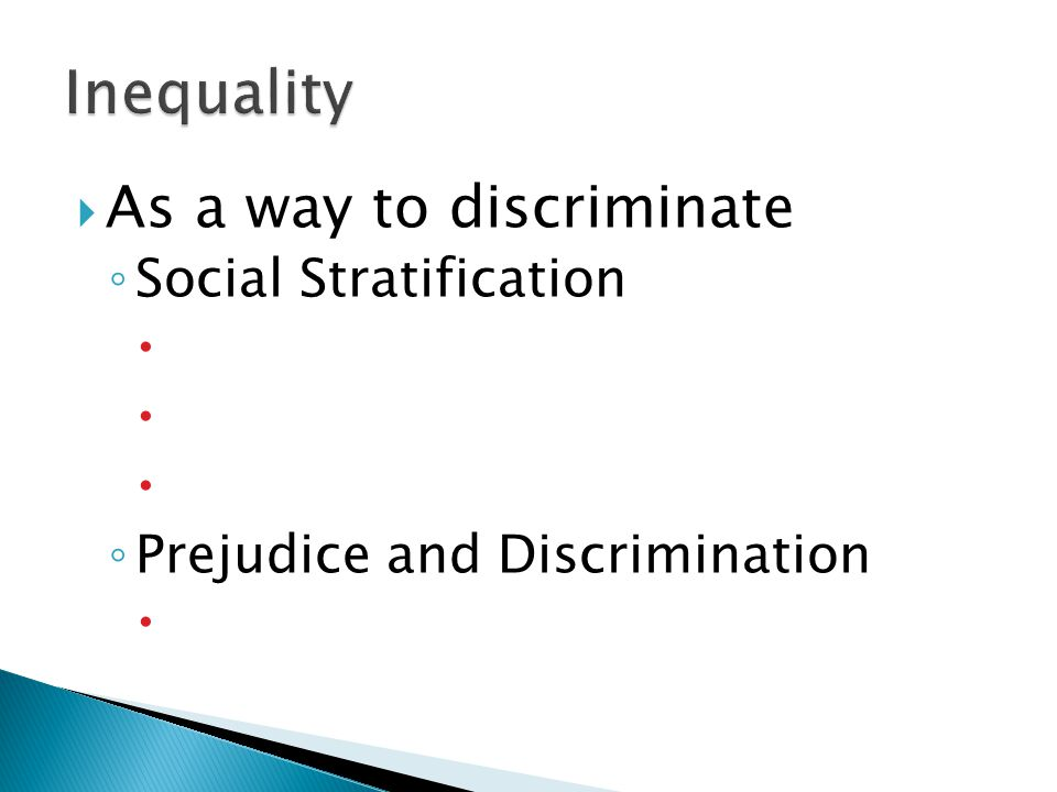  As a way to discriminate ◦ Social Stratification    ◦ Prejudice and Discrimination 