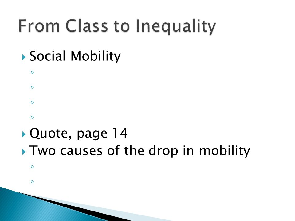  Social Mobility ◦ ◦ ◦ ◦  Quote, page 14  Two causes of the drop in mobility ◦ ◦