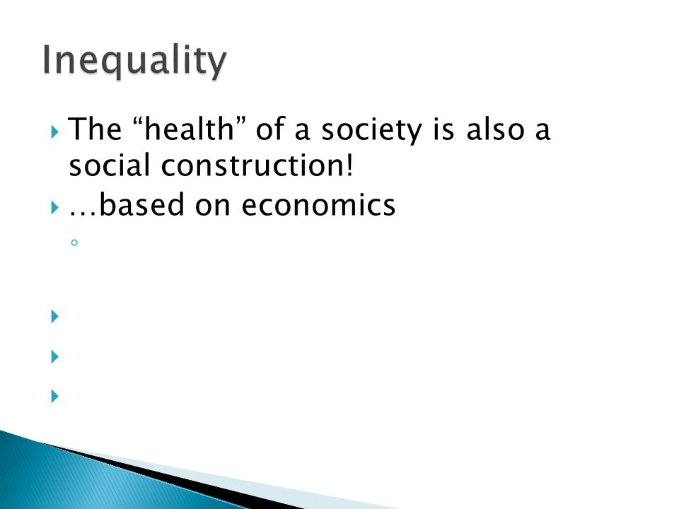  The health of a society is also a social construction!  …based on economics ◦   