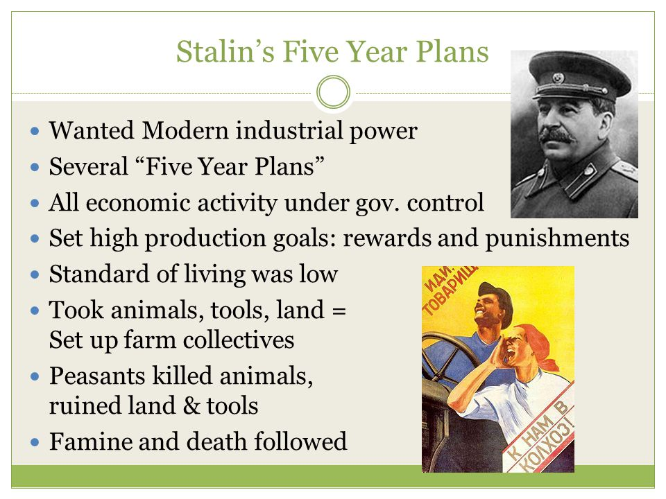 Stalin's Five Year Plans Wanted Modern industrial power Several Five Year Plans All economic activity under gov.