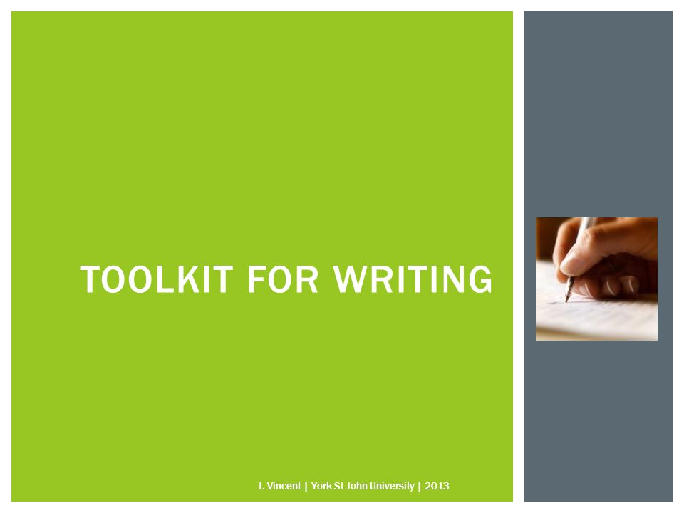 TOOLKIT FOR WRITING J. Vincent | York St John University | 2013