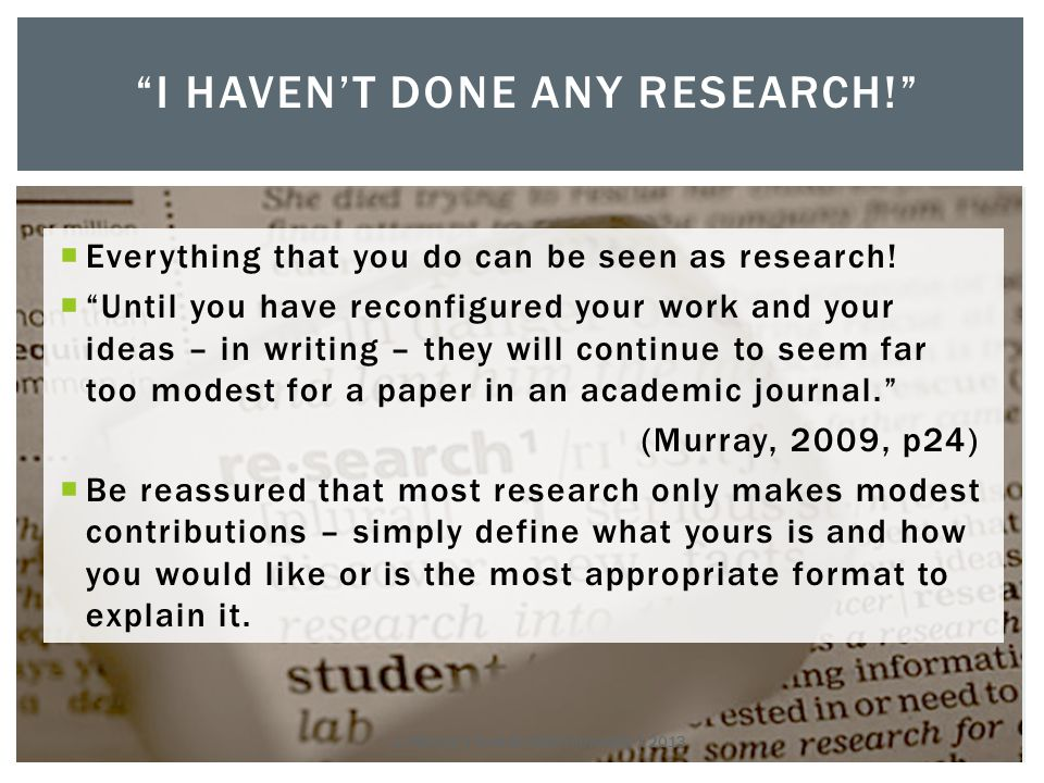  Everything that you do can be seen as research.