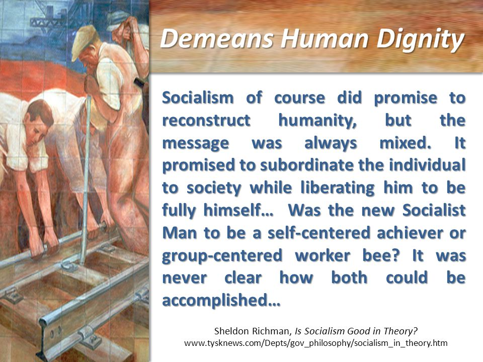 Demeans Human Dignity Sheldon Richman, Is Socialism Good in Theory.