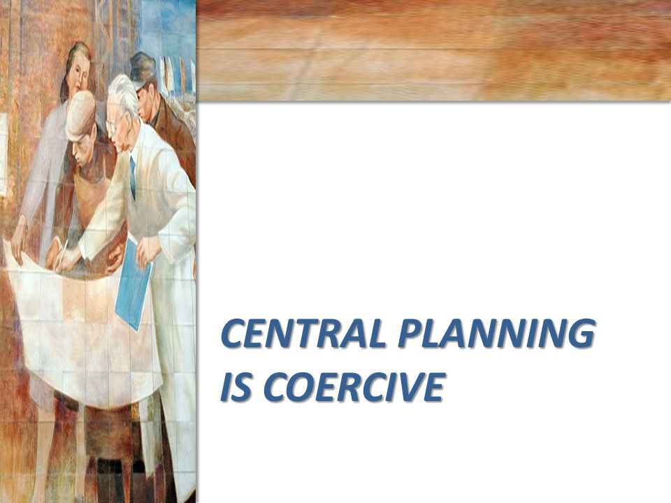 CENTRAL PLANNING IS COERCIVE