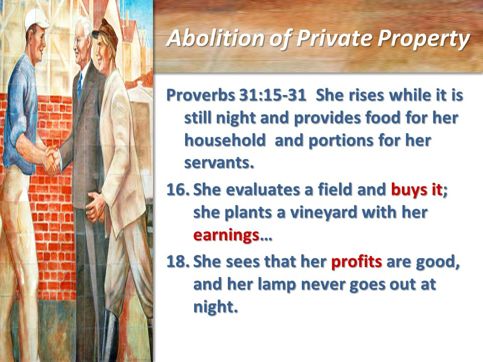 Abolition of Private Property Proverbs 31:15-31 She rises while it is still night and provides food for her household and portions for her servants.