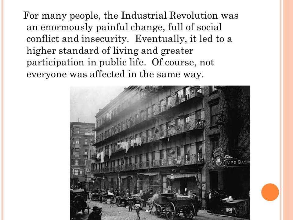 For many people, the Industrial Revolution was an enormously painful change, full of social conflict and insecurity.