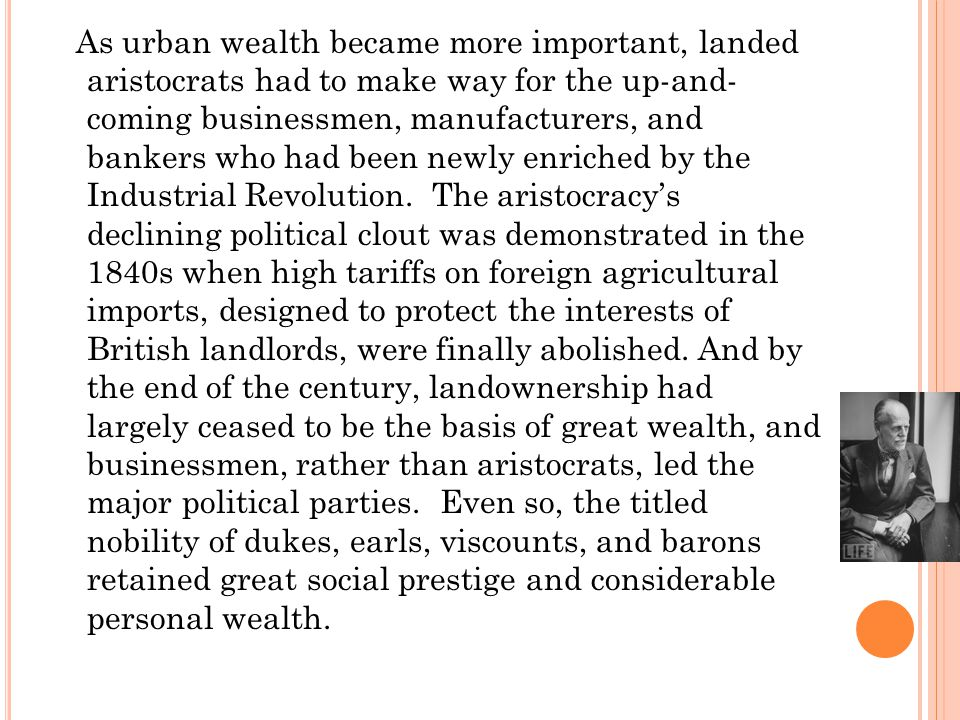 As urban wealth became more important, landed aristocrats had to make way for the up-and- coming businessmen, manufacturers, and bankers who had been newly enriched by the Industrial Revolution.