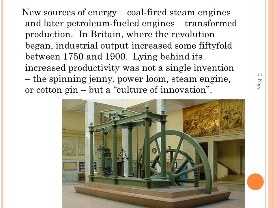 New sources of energy – coal-fired steam engines and later petroleum-fueled engines – transformed production.