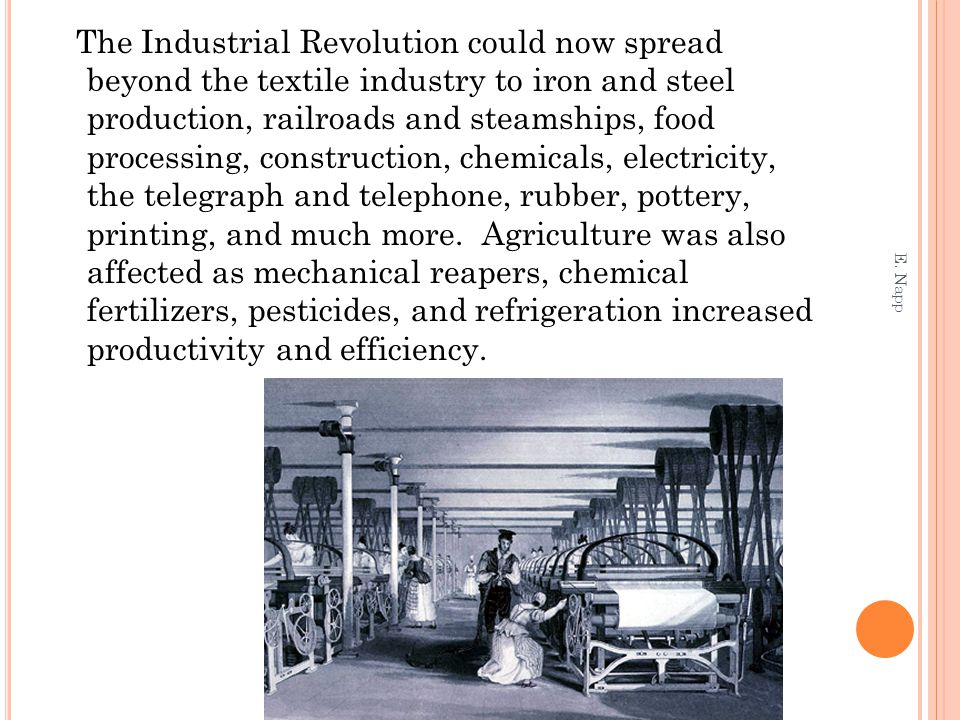 The Industrial Revolution could now spread beyond the textile industry to iron and steel production, railroads and steamships, food processing, construction, chemicals, electricity, the telegraph and telephone, rubber, pottery, printing, and much more.