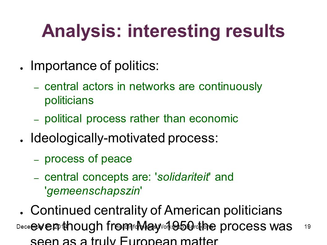 December 8 th, 2014HistoInformatics Workshop, Barcelona19 Analysis: interesting results ● Importance of politics: – central actors in networks are con